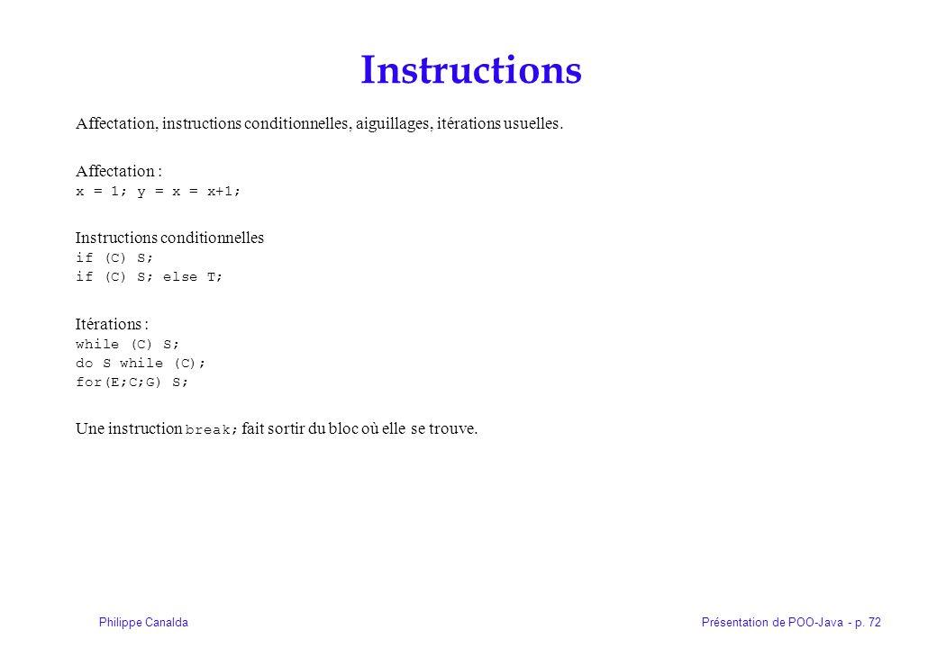 Présentation de POO-Java - p. 72Philippe Canalda Instructions Affectation, instructions conditionnelles, aiguillages, itérations usuelles. Affectation