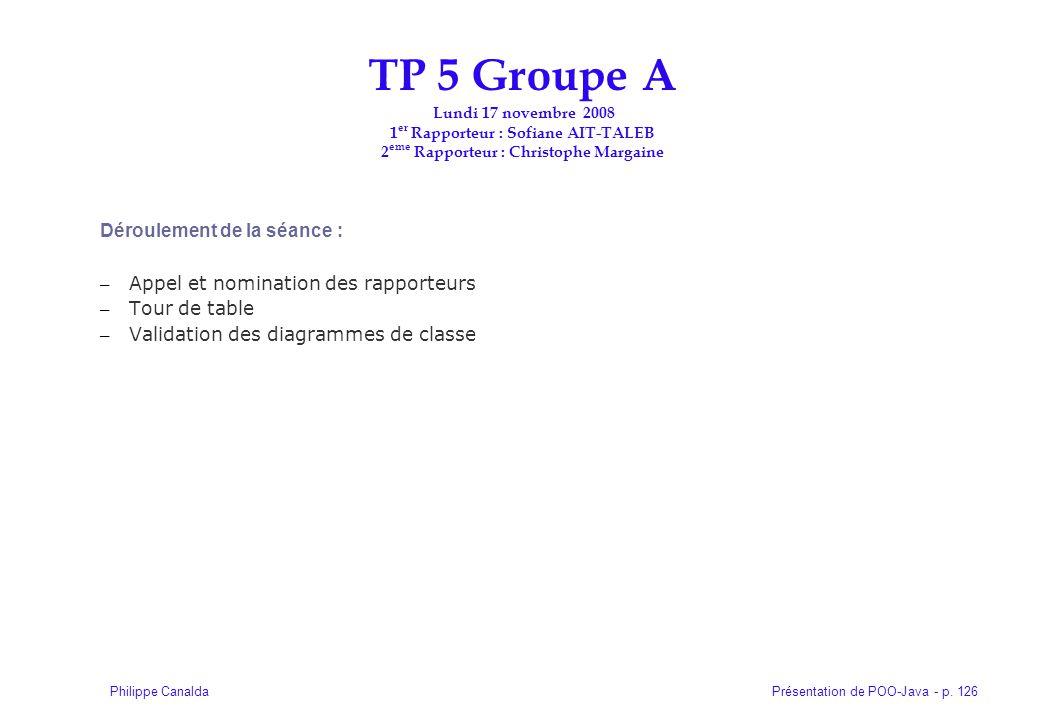 Présentation de POO-Java - p. 126Philippe Canalda Déroulement de la séance : – Appel et nomination des rapporteurs – Tour de table – Validation des di