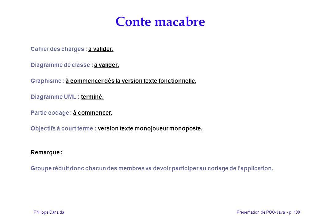 Présentation de POO-Java - p. 130Philippe Canalda Cahier des charges : a valider. Diagramme de classe : a valider. Graphisme : à commencer dès la vers