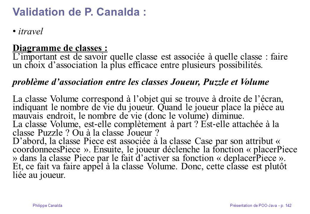 Présentation de POO-Java - p. 142Philippe Canalda Validation de P. Canalda : itravel Diagramme de classes : Limportant est de savoir quelle classe est