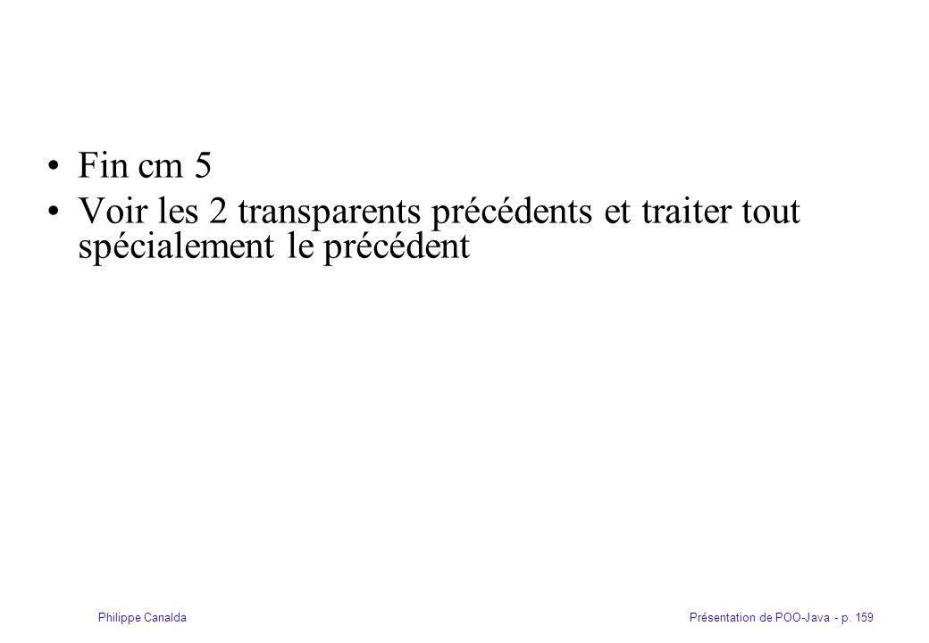 Présentation de POO-Java - p. 159Philippe Canalda Fin cm 5 Voir les 2 transparents précédents et traiter tout spécialement le précédent