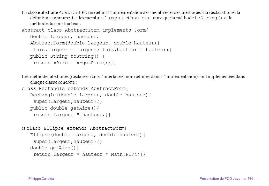 Présentation de POO-Java - p. 164Philippe Canalda La classe abstraite AbstractForm définit limplémentation des membres et des méthodes à la déclaratio