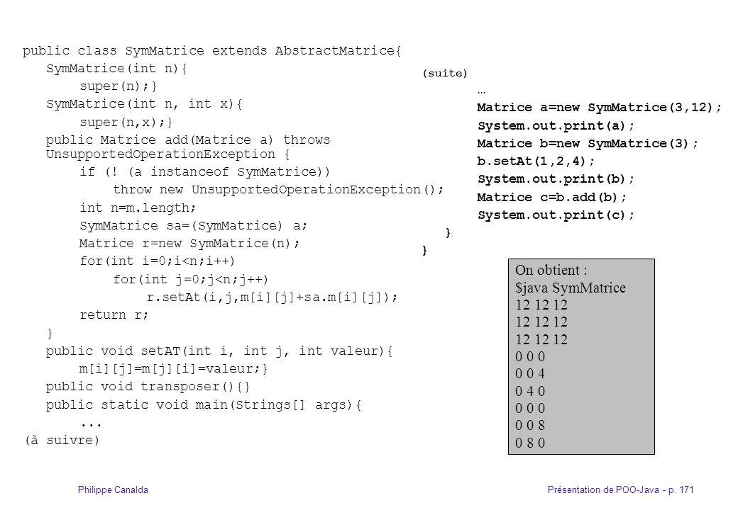 Présentation de POO-Java - p. 171Philippe Canalda public class SymMatrice extends AbstractMatrice{ SymMatrice(int n){ super(n);} SymMatrice(int n, int