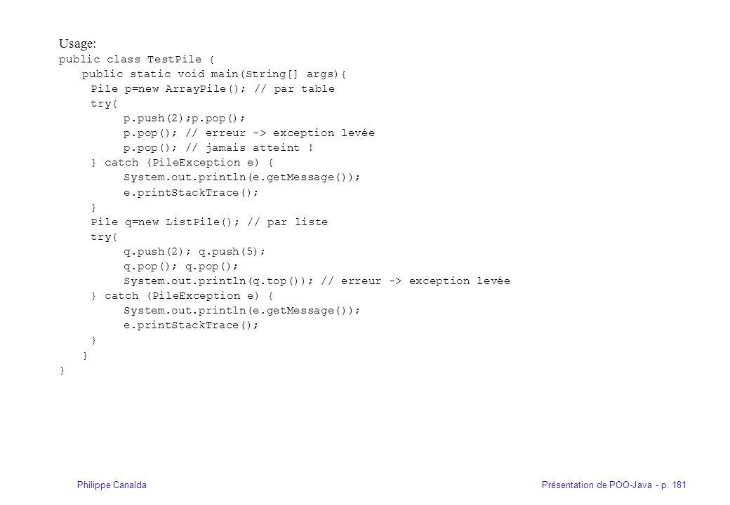 Présentation de POO-Java - p. 181Philippe Canalda Usage: public class TestPile { public static void main(String[] args){ Pile p=new ArrayPile(); // pa