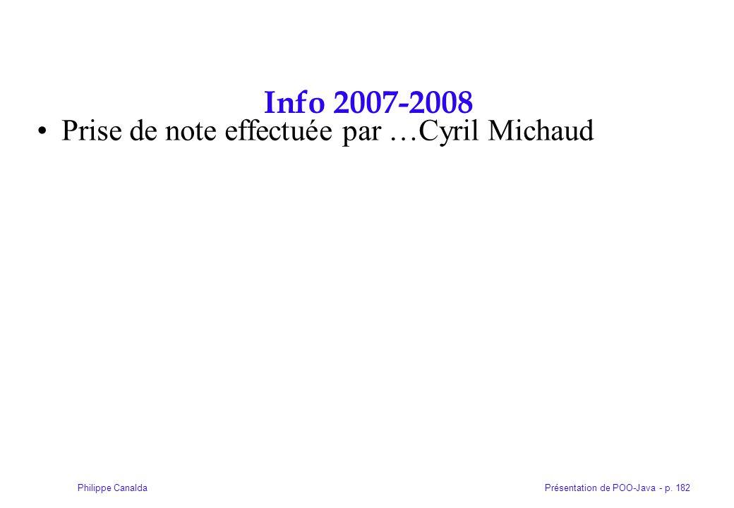 Présentation de POO-Java - p. 182Philippe Canalda Info 2007-2008 Prise de note effectuée par …Cyril Michaud