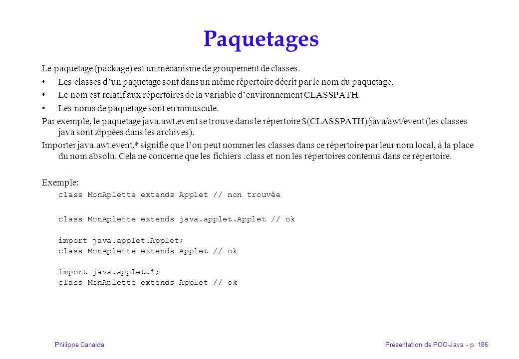 Présentation de POO-Java - p. 186Philippe Canalda Paquetages Le paquetage (package) est un mécanisme de groupement de classes. Les classes dun paqueta
