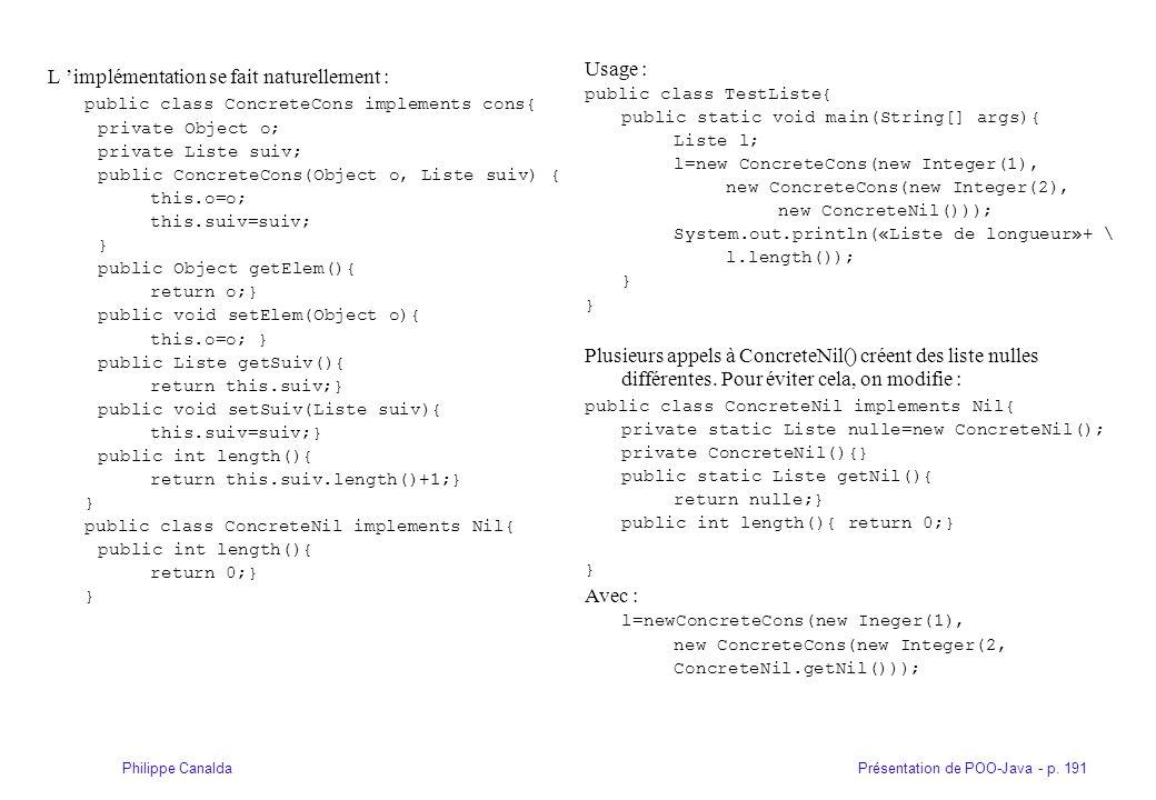 Présentation de POO-Java - p. 191Philippe Canalda L implémentation se fait naturellement : public class ConcreteCons implements cons{ private Object o