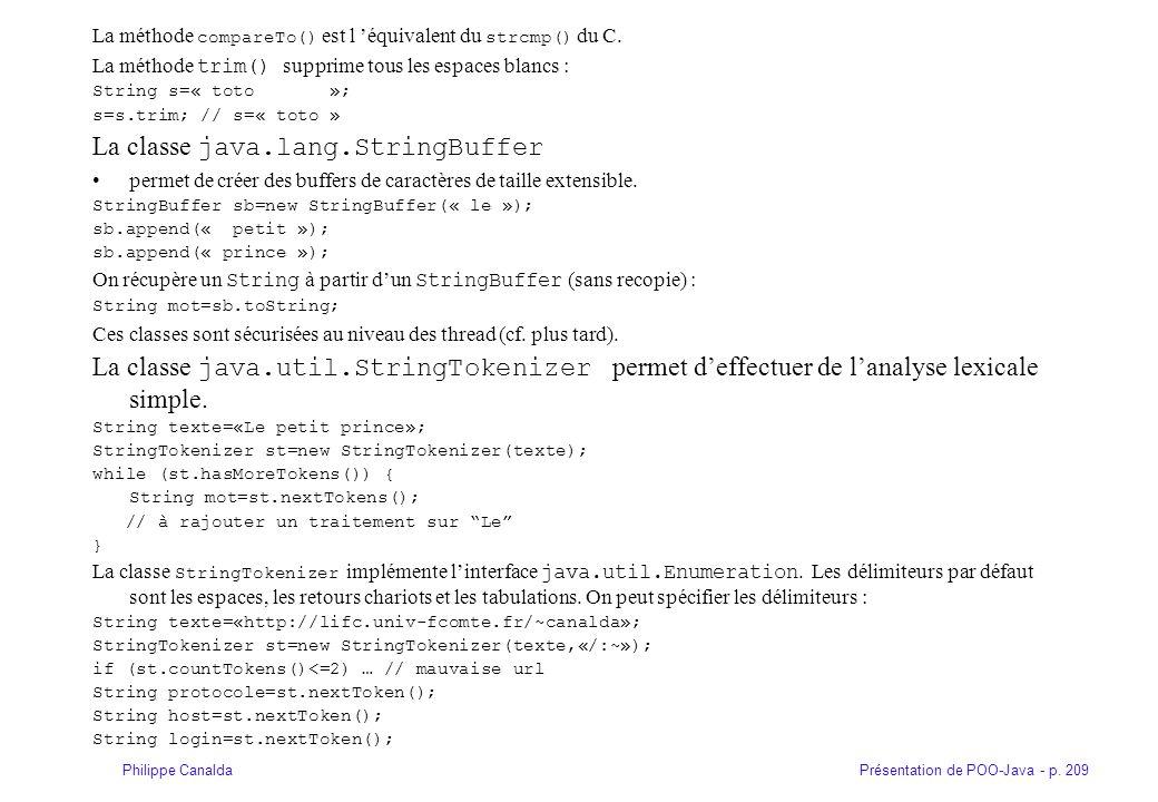 Présentation de POO-Java - p. 209Philippe Canalda La méthode compareTo() est l équivalent du strcmp() du C. La méthode trim() supprime tous les espace
