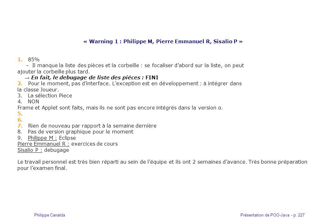 Présentation de POO-Java - p. 227Philippe Canalda « Warning 1 : Philippe M, Pierre Emmanuel R, Sisalio P » 1. 85% - Il manque la liste des pièces et l