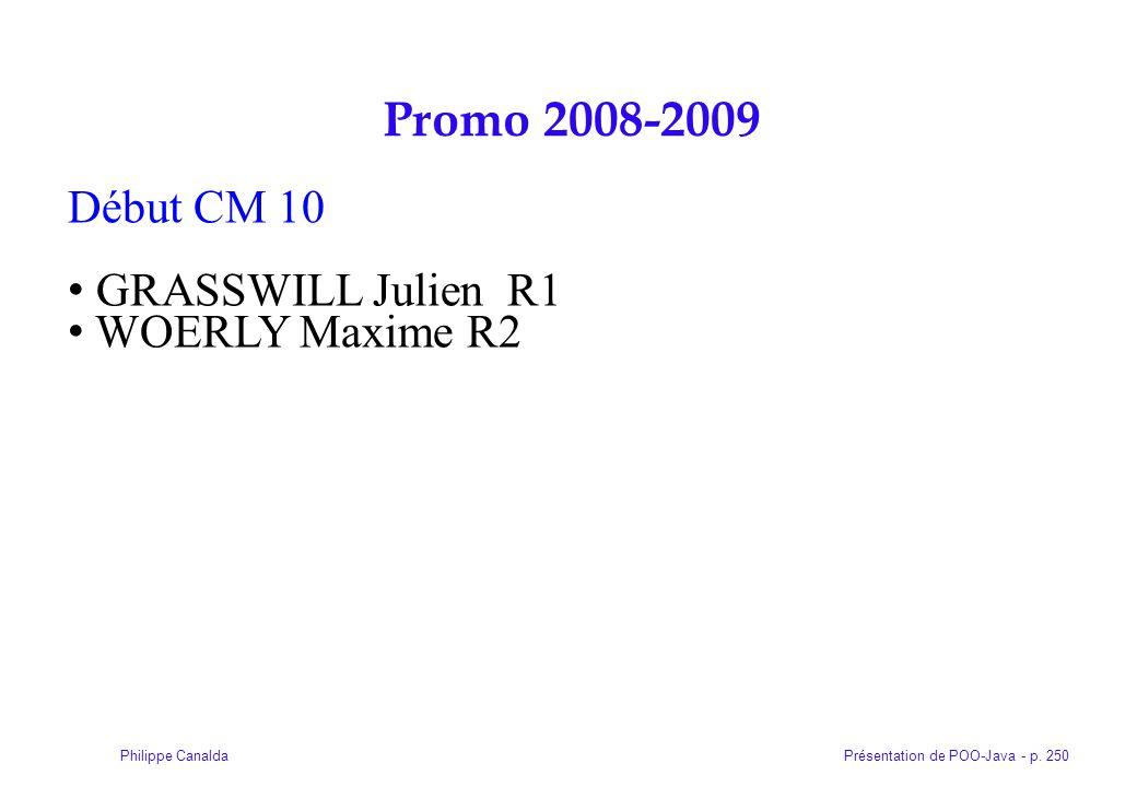 Présentation de POO-Java - p. 250Philippe Canalda Promo 2008-2009 Début CM 10 GRASSWILL Julien R1 WOERLY Maxime R2