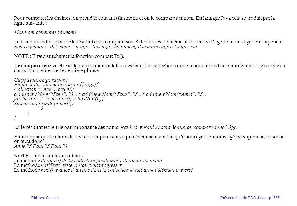 Présentation de POO-Java - p. 253Philippe Canalda Pour comparer les chaines, on prend le courant (this.nom) et on le compare à n.nom. En langage Java