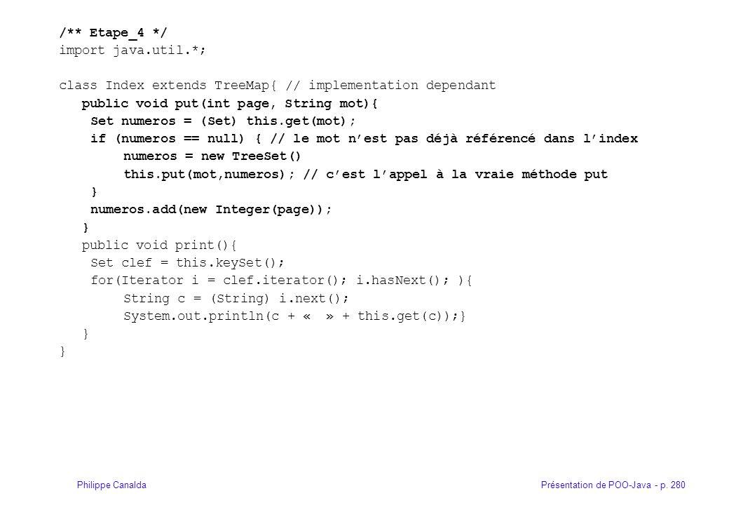 Présentation de POO-Java - p. 280Philippe Canalda /** Etape_4 */ import java.util.*; class Index extends TreeMap{ // implementation dependant public v