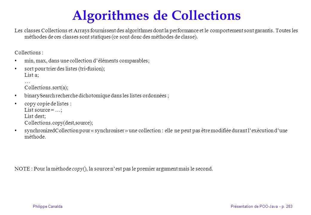 Présentation de POO-Java - p. 283Philippe Canalda Algorithmes de Collections Les classes Collections et Arrays fournissent des algorithmes dont la per