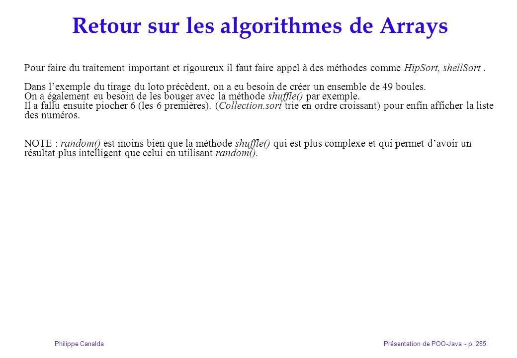 Présentation de POO-Java - p. 285Philippe Canalda Retour sur les algorithmes de Arrays Pour faire du traitement important et rigoureux il faut faire a