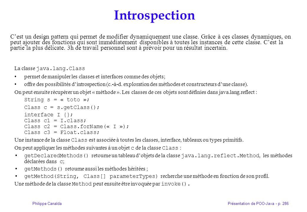 Présentation de POO-Java - p. 286Philippe Canalda Introspection La classe java.lang.Class permet de manipuler les classes et interfaces comme des obje