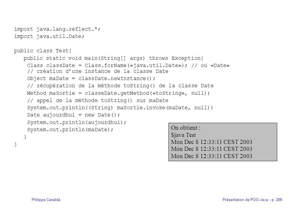 Présentation de POO-Java - p. 288Philippe Canalda import java.lang.reflect.*; import java.util.Date; public class Test{ public static void main(String