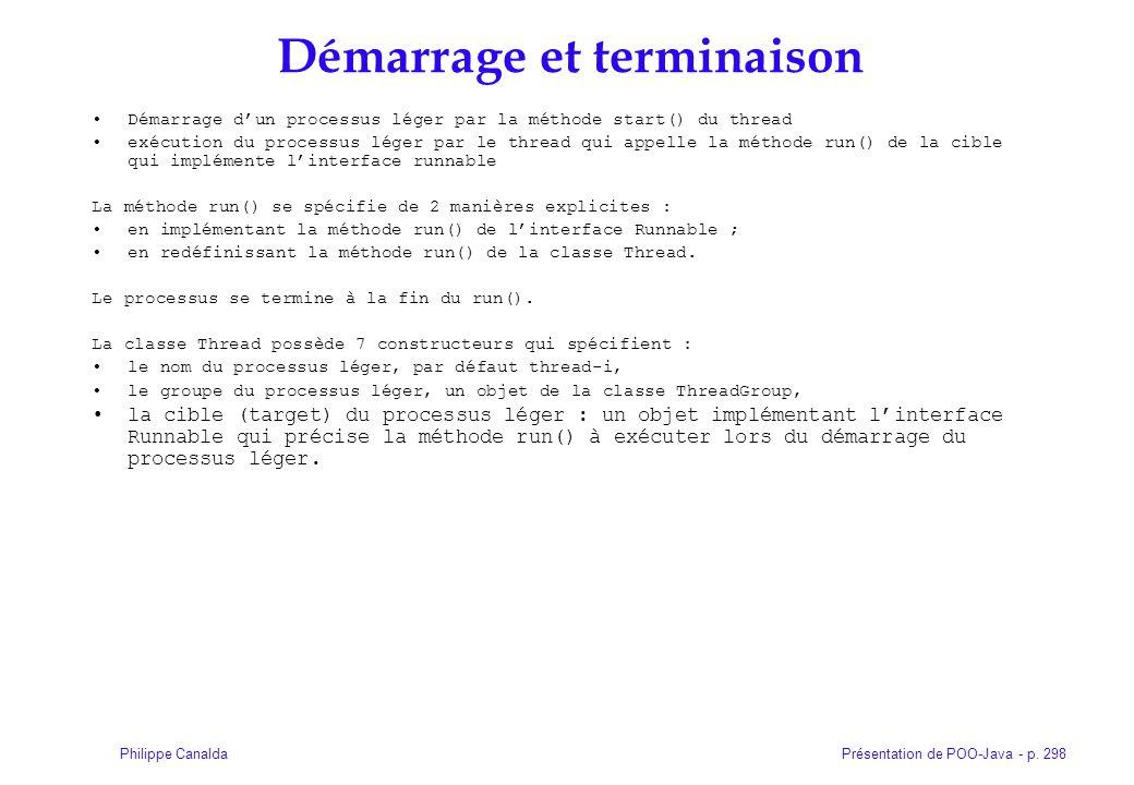Présentation de POO-Java - p. 298Philippe Canalda Démarrage et terminaison Démarrage dun processus léger par la méthode start() du thread exécution du