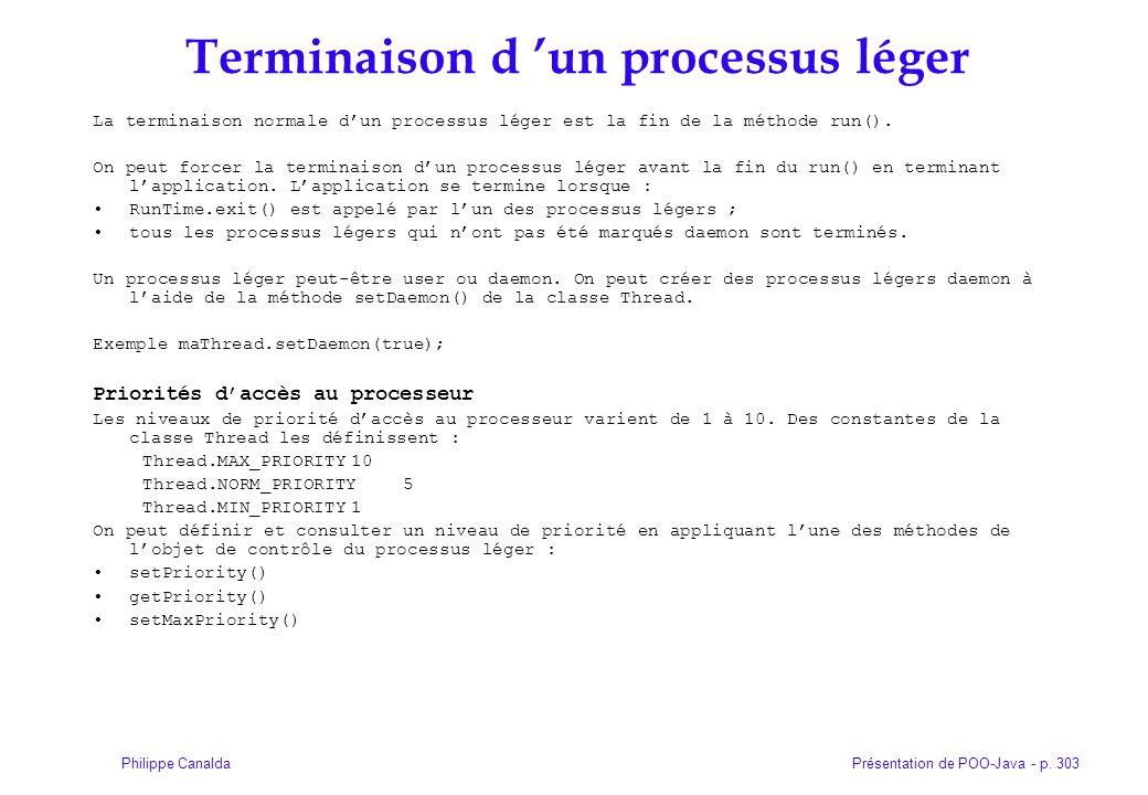 Présentation de POO-Java - p. 303Philippe Canalda Terminaison d un processus léger La terminaison normale dun processus léger est la fin de la méthode