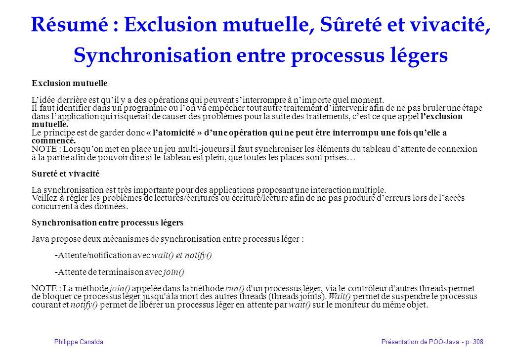 Présentation de POO-Java - p. 308Philippe Canalda Résumé : Exclusion mutuelle, Sûreté et vivacité, Synchronisation entre processus légers Exclusion mu