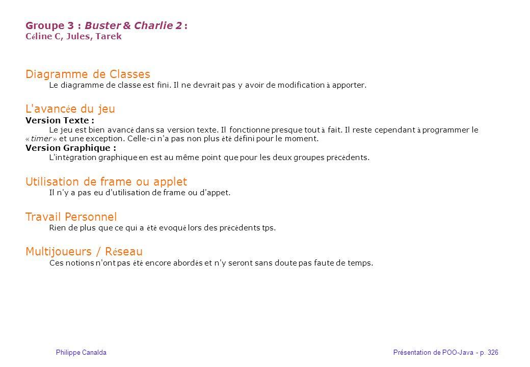 Présentation de POO-Java - p. 326Philippe Canalda Groupe 3 : Buster & Charlie 2 : C é line C, Jules, Tarek Diagramme de Classes Le diagramme de classe