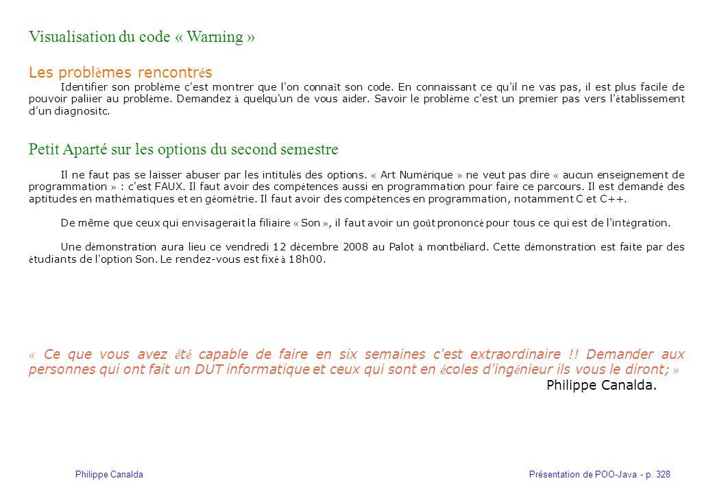 Présentation de POO-Java - p. 328Philippe Canalda Visualisation du code « Warning » Les probl è mes rencontr é s Identifier son probl è me c'est montr