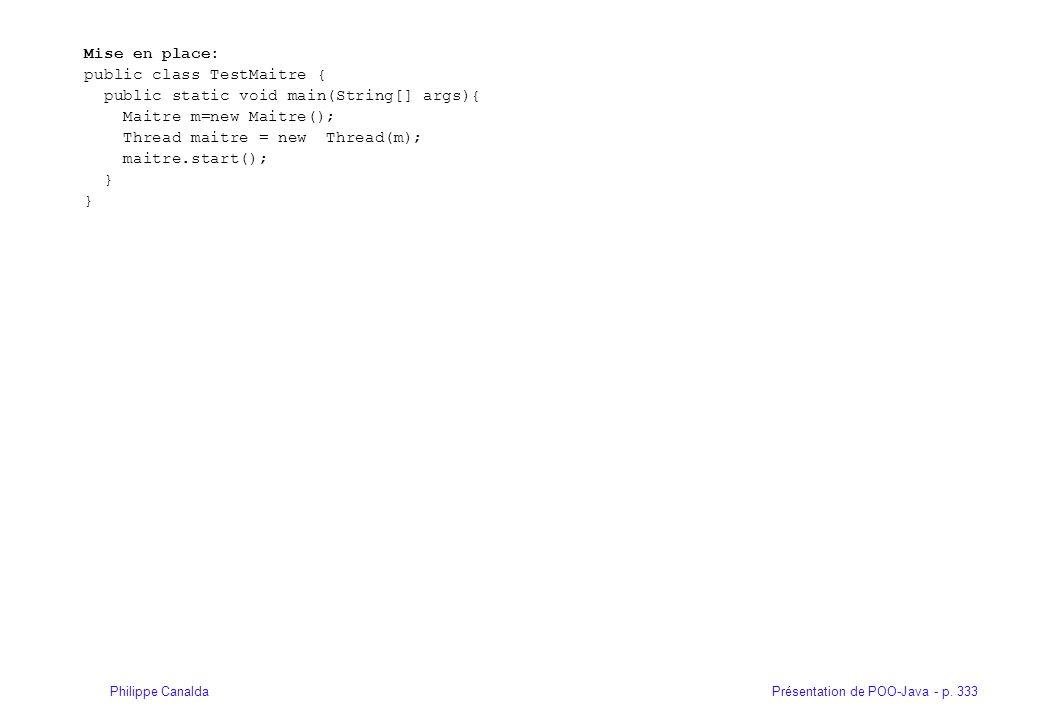 Présentation de POO-Java - p. 333Philippe Canalda Mise en place: public class TestMaitre { public static void main(String[] args){ Maitre m=new Maitre