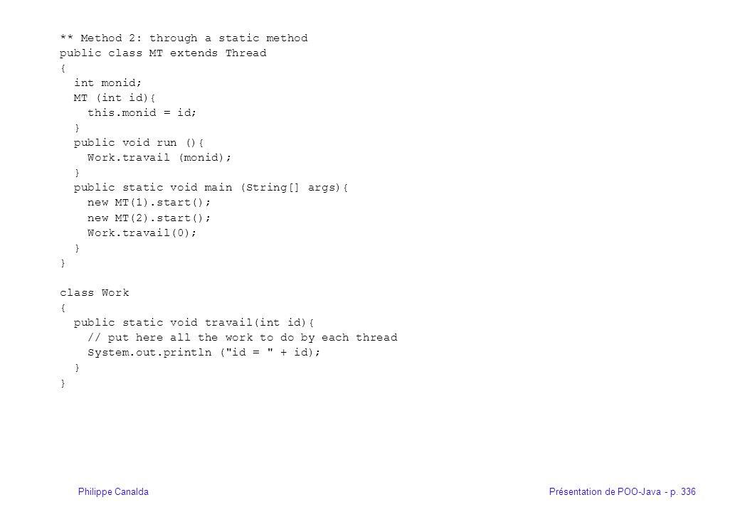 Présentation de POO-Java - p. 336Philippe Canalda ** Method 2: through a static method public class MT extends Thread { int monid; MT (int id){ this.m