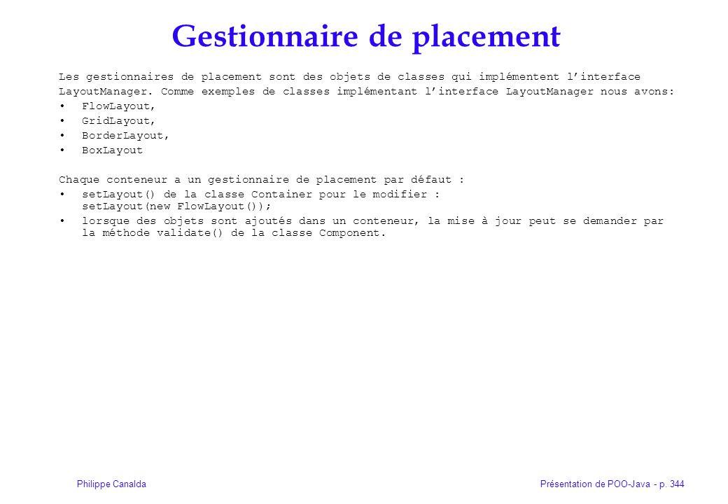 Présentation de POO-Java - p. 344Philippe Canalda Gestionnaire de placement Les gestionnaires de placement sont des objets de classes qui implémentent