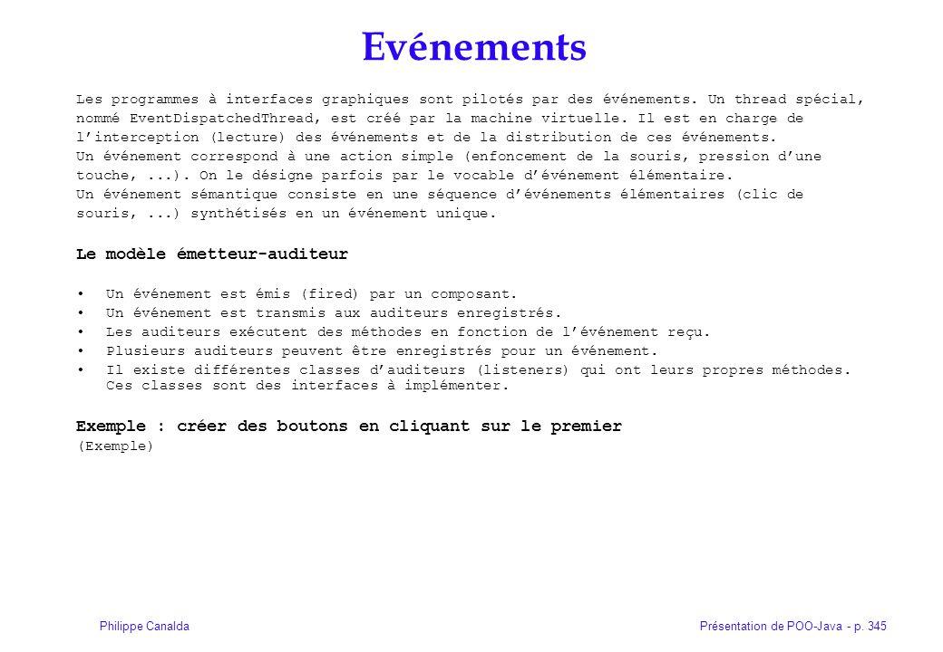 Présentation de POO-Java - p. 345Philippe Canalda Evénements Les programmes à interfaces graphiques sont pilotés par des événements. Un thread spécial