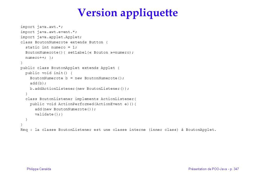 Présentation de POO-Java - p. 347Philippe Canalda Version appliquette import java.awt.*; import java.awt.event.*; import java.applet.Applet; class Bou