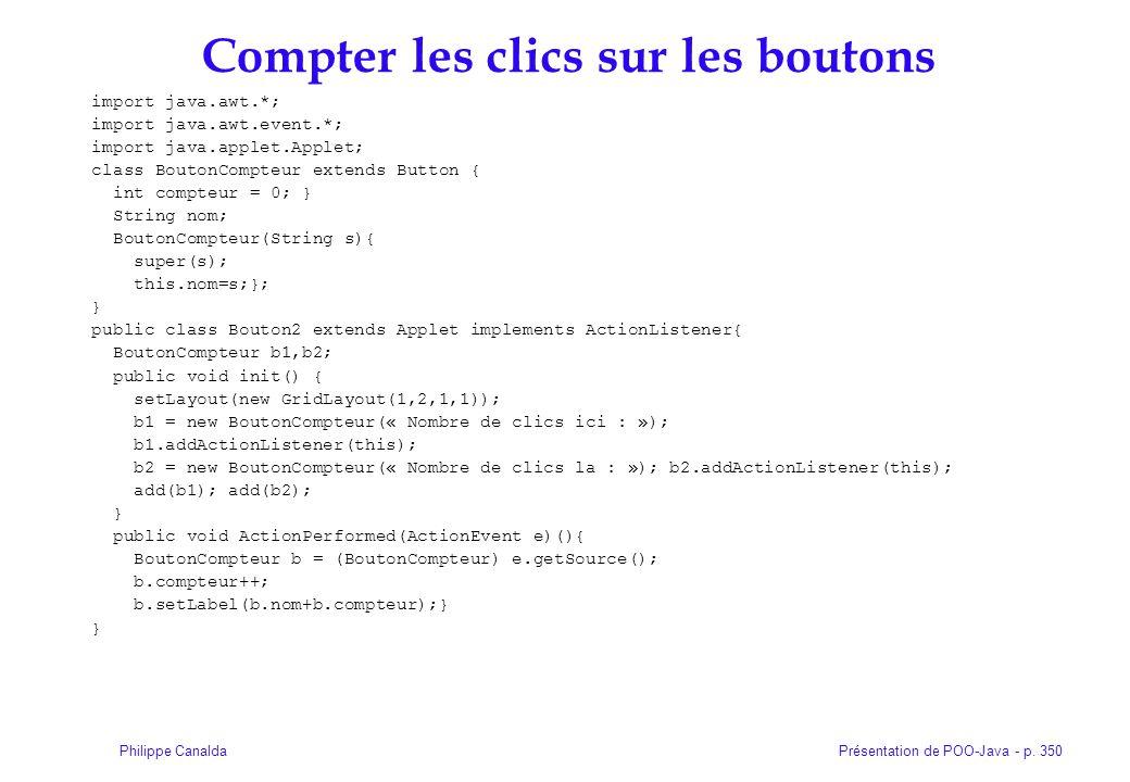 Présentation de POO-Java - p. 350Philippe Canalda Compter les clics sur les boutons import java.awt.*; import java.awt.event.*; import java.applet.App