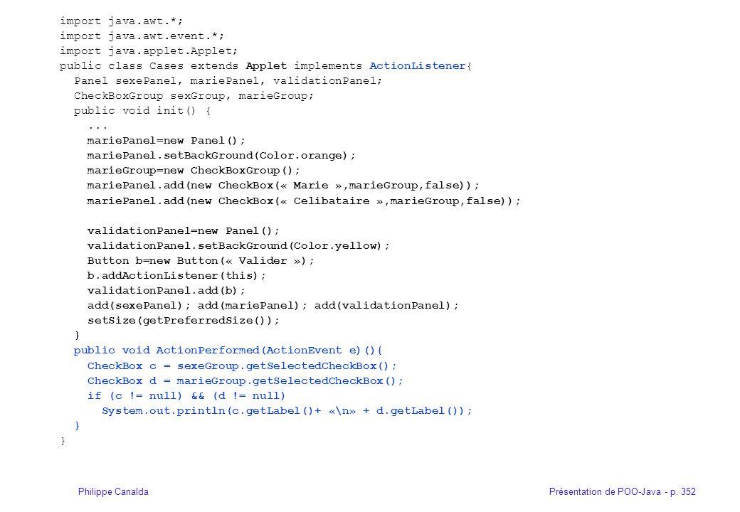 Présentation de POO-Java - p. 352Philippe Canalda import java.awt.*; import java.awt.event.*; import java.applet.Applet; public class Cases extends Ap