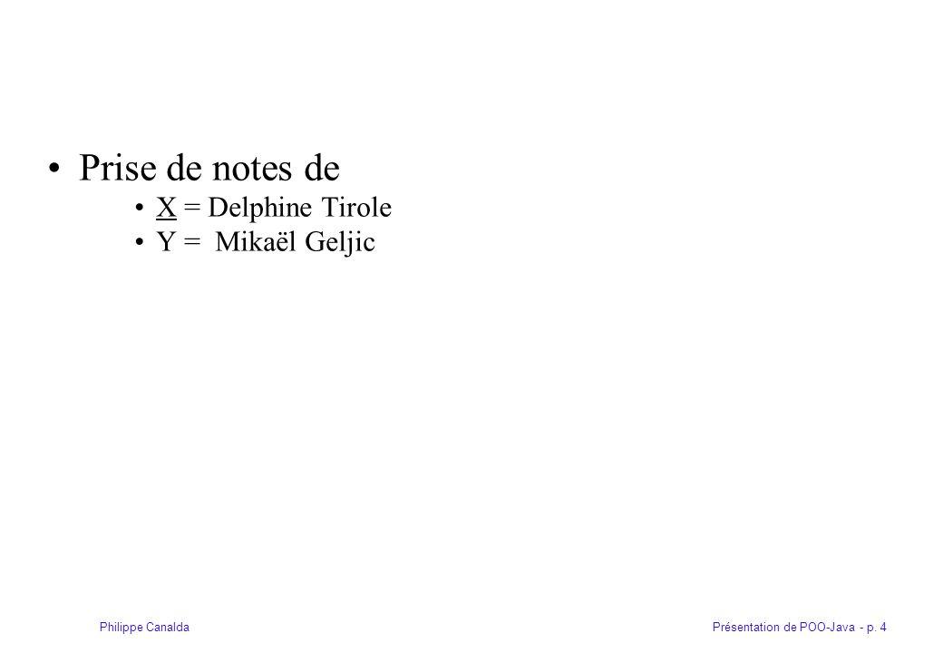 Présentation de POO-Java - p. 4Philippe Canalda Prise de notes de X = Delphine Tirole Y = Mikaël Geljic