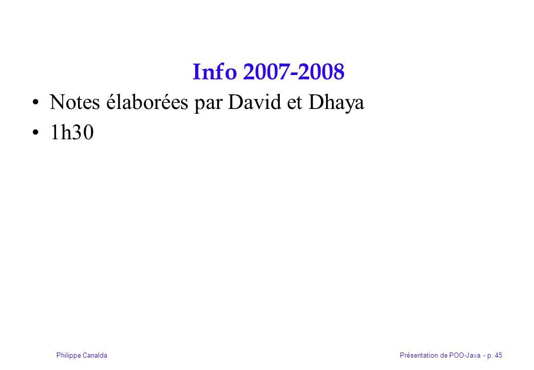 Présentation de POO-Java - p. 45Philippe Canalda Info 2007-2008 Notes élaborées par David et Dhaya 1h30