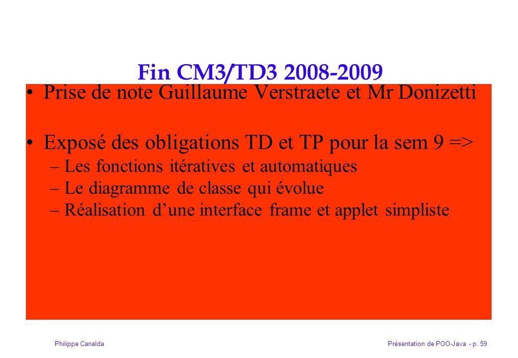 Présentation de POO-Java - p. 59Philippe Canalda Fin CM3/TD3 2008-2009 Prise de note Guillaume Verstraete et Mr Donizetti Exposé des obligations TD et