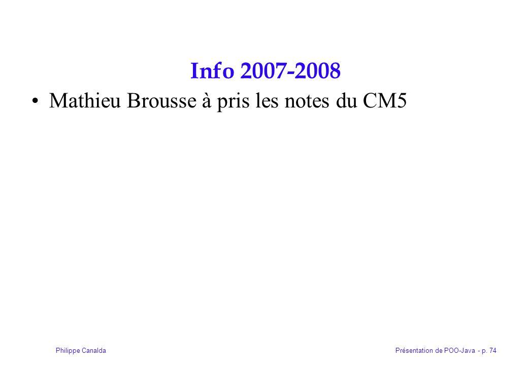 Présentation de POO-Java - p. 74Philippe Canalda Info 2007-2008 Mathieu Brousse à pris les notes du CM5