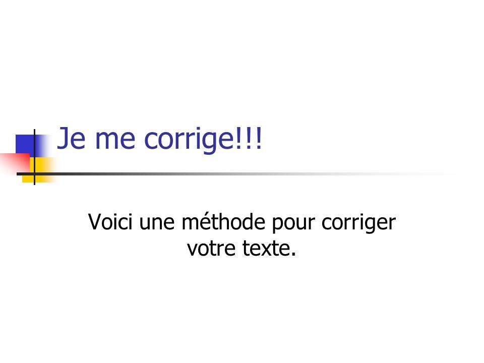 Je me corrige!!! Voici une méthode pour corriger votre texte.