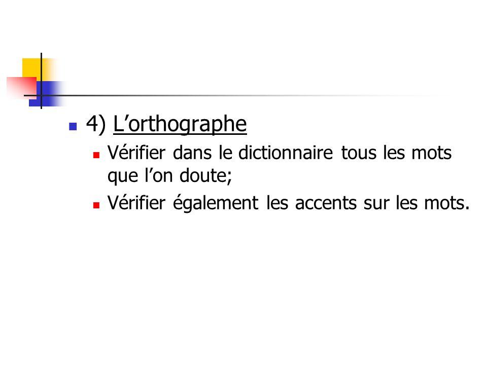 4) Lorthographe Vérifier dans le dictionnaire tous les mots que lon doute; Vérifier également les accents sur les mots.