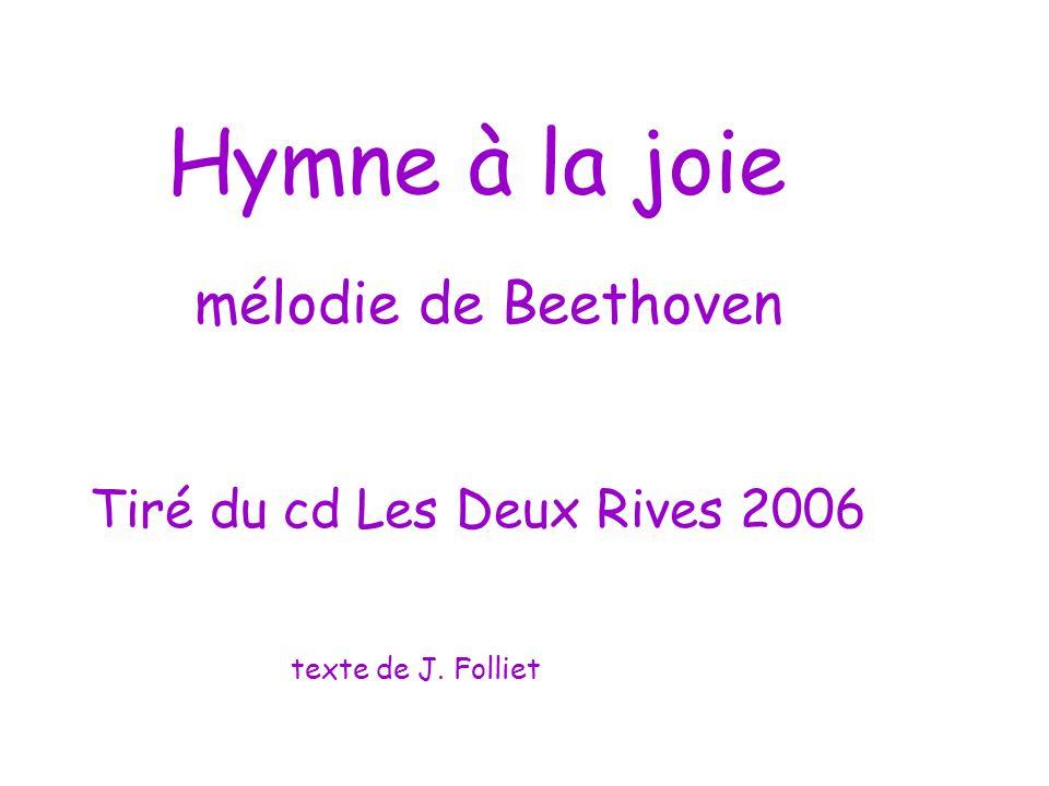 Hymne à la joie mélodie de Beethoven Tiré du cd Les Deux Rives 2006 texte de J. Folliet