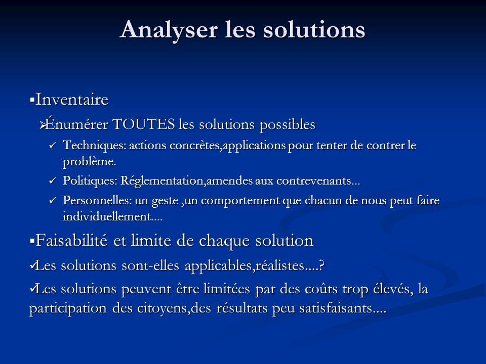 Analyser les solutions Inventaire Inventaire Énumérer TOUTES les solutions possibles Énumérer TOUTES les solutions possibles Techniques: actions concrètes,applications pour tenter de contrer le problème.