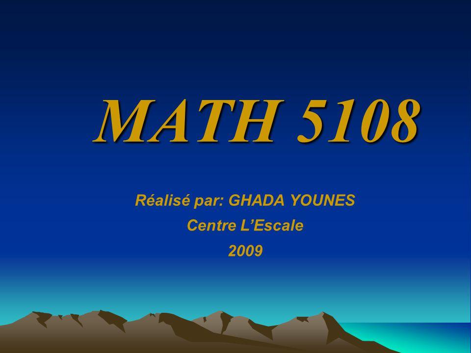 MATH 5108 Réalisé par: GHADA YOUNES Centre LEscale 2009