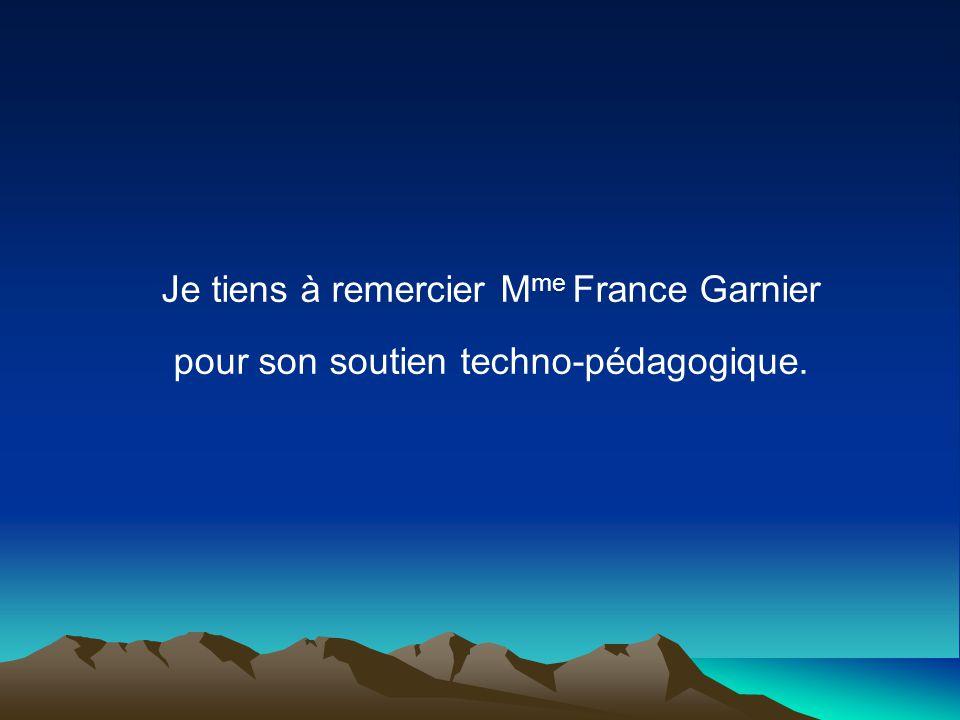 Je tiens à remercier M me France Garnier pour son soutien techno-pédagogique.