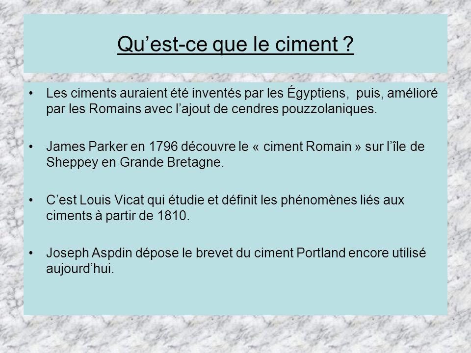 Quest-ce que le ciment ? Les ciments auraient été inventés par les Égyptiens, puis, amélioré par les Romains avec lajout de cendres pouzzolaniques. Ja