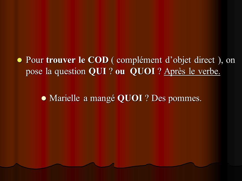 Pour trouver le COD ( complément dobjet direct ), on pose la question QUI ? ou QUOI ? Après le verbe. Pour trouver le COD ( complément dobjet direct )