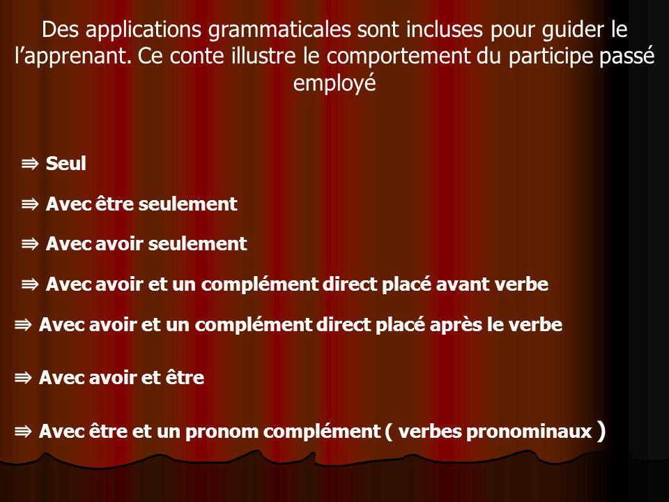 Des applications grammaticales sont incluses pour guider le lapprenant. Ce conte illustre le comportement du participe passé employé Seul Avec être se