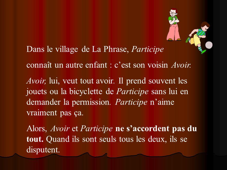 Dans le village de La Phrase, Participe connaît un autre enfant : cest son voisin Avoir. Avoir, lui, veut tout avoir. Il prend souvent les jouets ou l