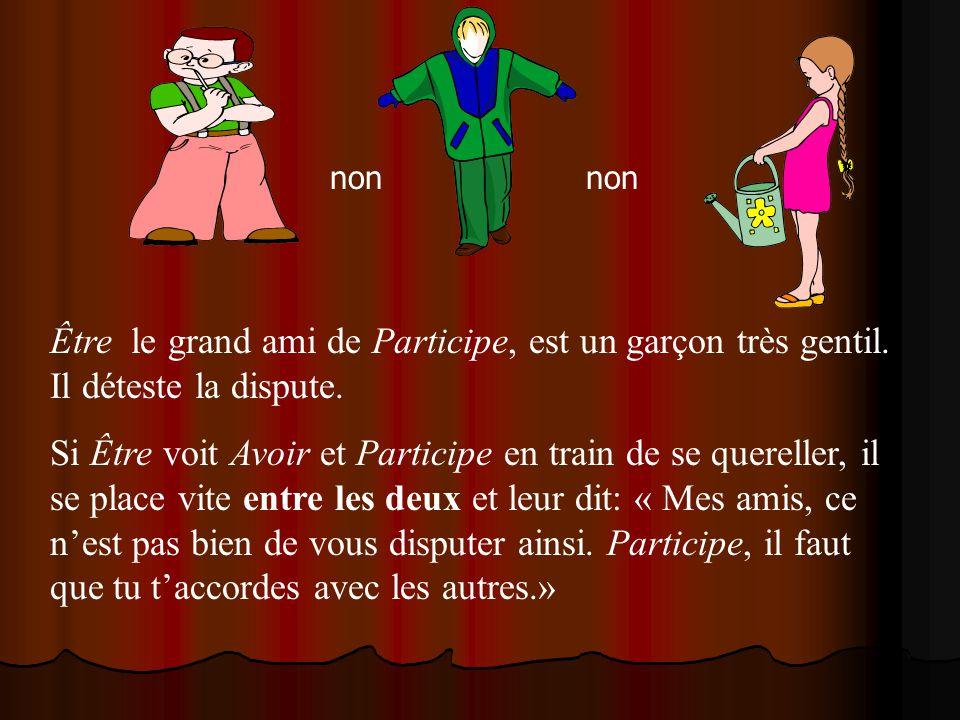 Et Participe cesse alors de se quereller avec Avoir pour faire plaisir à son grand ami Être qui est là près delle.