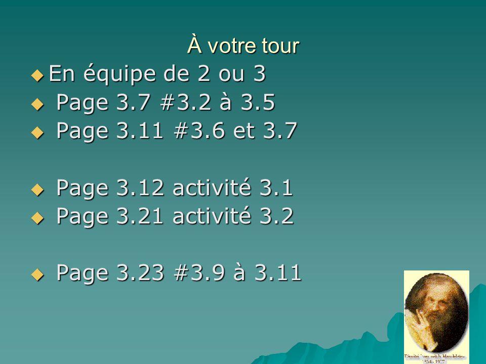 À votre tour En équipe de 2 ou 3 En équipe de 2 ou 3 Page 3.7 #3.2 à 3.5 Page 3.7 #3.2 à 3.5 Page 3.11 #3.6 et 3.7 Page 3.11 #3.6 et 3.7 Page 3.12 act