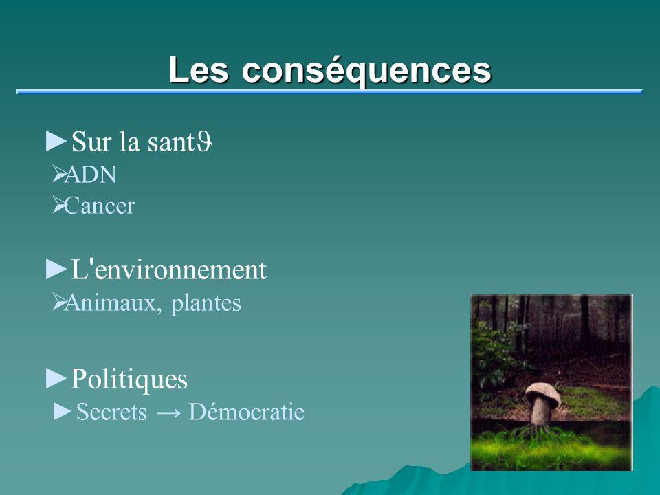 Les conséquences Sur la sant J ADN Cancer L ' environnement Animaux, plantes Politiques Secrets Démocratie