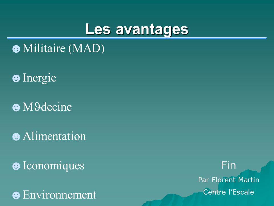 Les avantages Militaire (MAD) I nergie M J decine Alimentation I conomiques Environnement Fin Par Florent Martin Centre lEscale